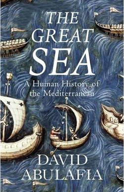 "David Abulafia's  ""The Great Sea: A Human History of the Mediterranean"""